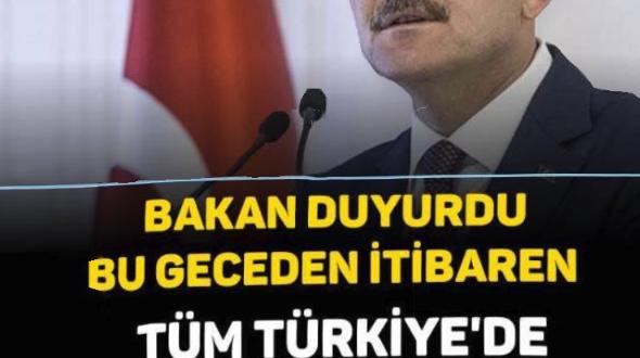 BAKAN DUYURDU, BU GECEDEN İTİBAREN TÜM TÜRKİYE'DE BAŞLIYOR