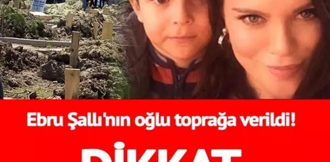 Ebru Şallı'nın oğlu toprağa verildi. Dikkat çeken detay.