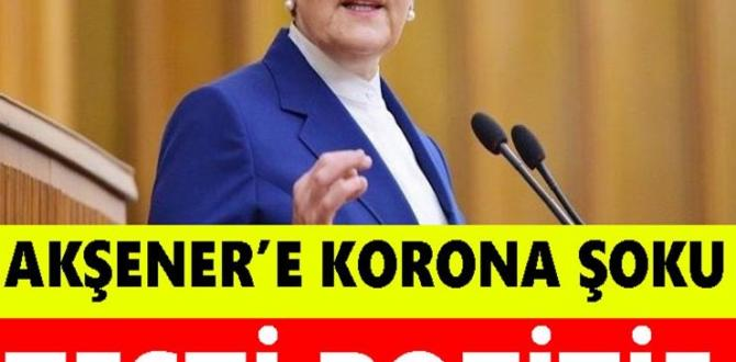 Akșener'e Korona Șoku: Testi Pozitif Çıktı!